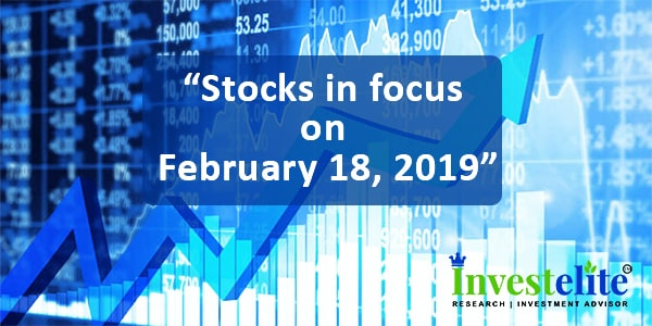 """""""Stocks In Focus On February 18, 2019 """"– Investelite Research"""