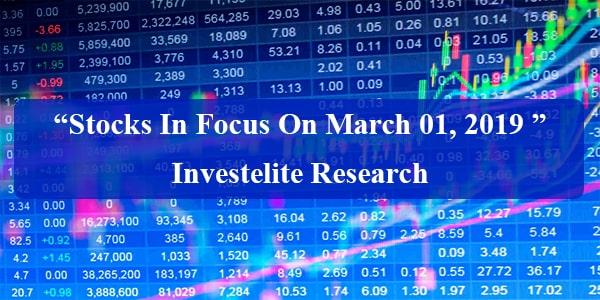 """""""Stocks In Focus On March 01, 2019 """"– Investelite Research"""