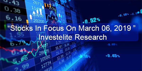 """""""Stocks In Focus On March 06, 2019 """"– Investelite Research"""