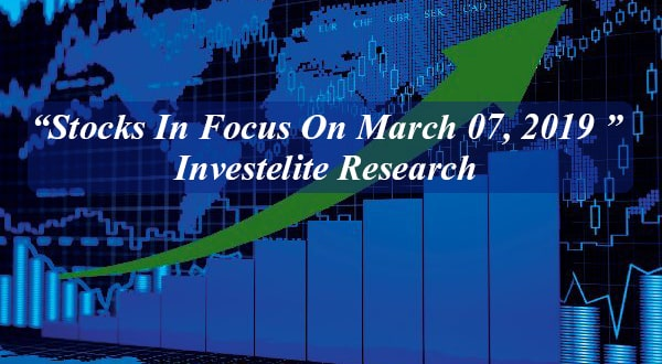 """Stocks In Focus On March 07, 2019 ""– Investelite Research"
