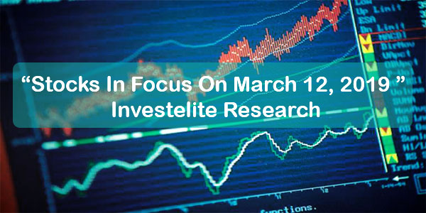 """Stocks In Focus On March 12, 2019 ""– Investelite Research"
