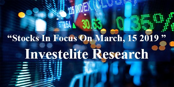 """Stocks In Focus On March, 15 2019 "" – Investelite Research"