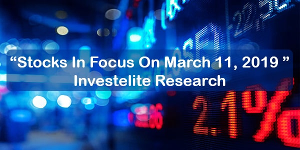 """Stocks In Focus On March 11, 2019 ""– Investelite Research"