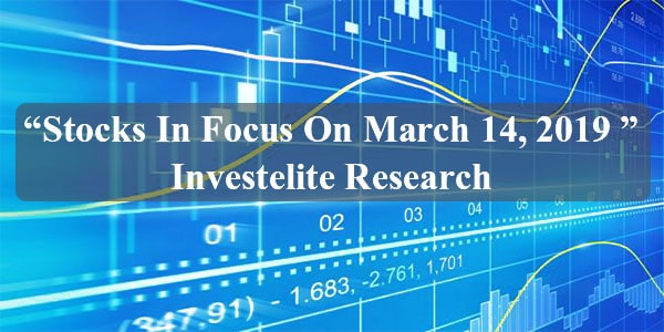 """""""Stocks In Focus On March 14, 2019 """"– Investelite Research"""