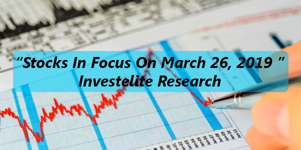 """Stocks In Focus On March 26, 2019 "" – Investelite Research"