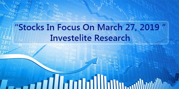 """Stocks In Focus On March 27, 2019 "" – Investelite Research"
