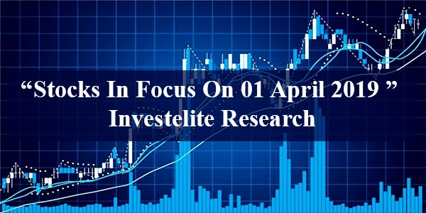"""Stocks In Focus On April 01, 2019 "" – Investelite Research"