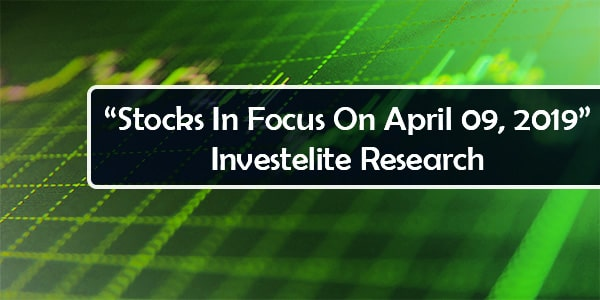 """Stocks In Focus On April 09, 2019"" – Investelite Research"