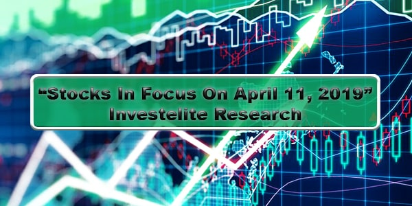 """Stocks In Focus On April 11, 2019"" – Investelite Research"