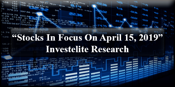 """Stocks In Focus On April 15, 2019"" – Investelite Research"