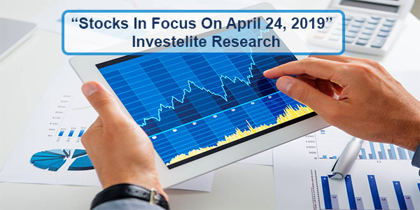 """Stocks In Focus On April 24, 2019"" – Investelite Research"