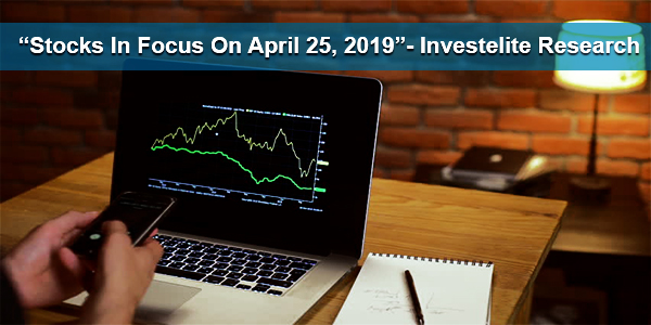 """Stocks In Focus On April 25, 2019"" – Investelite Research"
