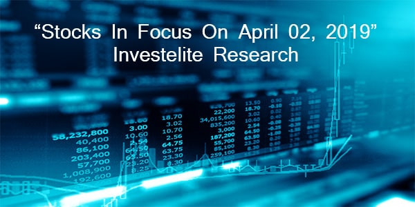 """Stocks In Focus On April 02, 2019 "" – Investelite Research"