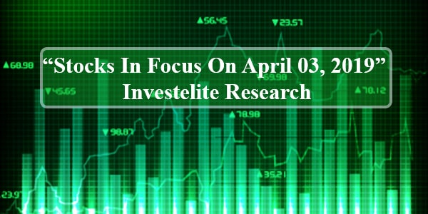 """Stocks In Focus On April 03, 2019 "" – Investelite Research"