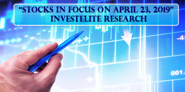 """Stocks In Focus On April 23, 2019"" – Investelite Research"