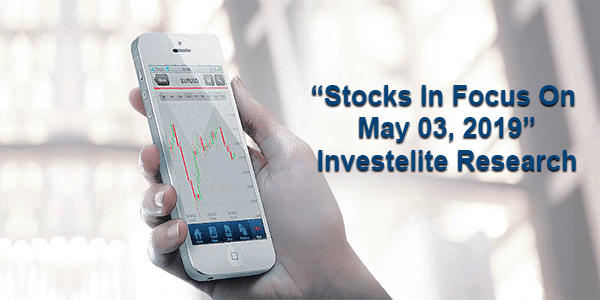 """Stocks In Focus On May 03, 2019"" – Investelite Research"