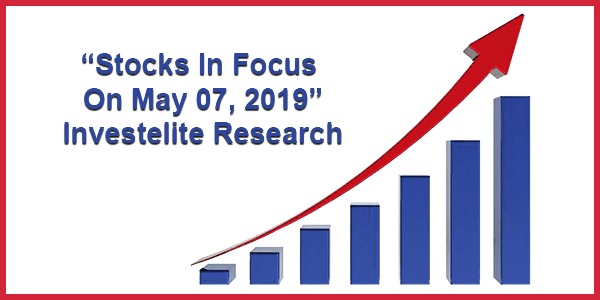 """Stocks In Focus On May 07, 2019"" – Investelite Research"