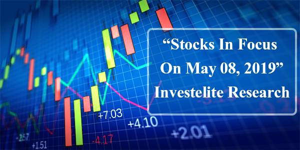 """Stocks In Focus On May 08, 2019"" – Investelite Research"