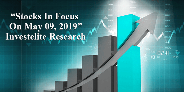 """Stocks In Focus On May 09, 2019"" – Investelite Research"