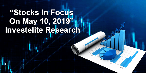 """Stocks In Focus On May 10, 2019"" – Investelite Research"