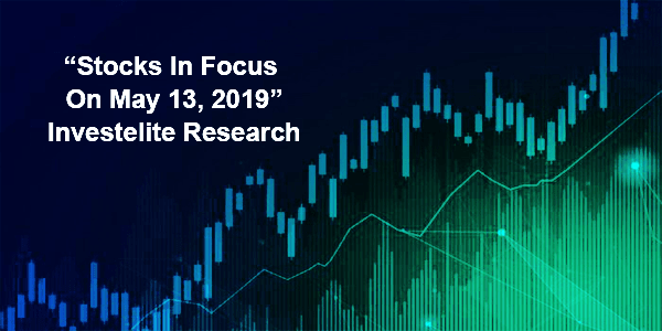 """Stocks In Focus On May 13, 2019"" – Investelite Research"