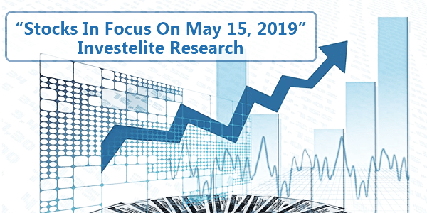 """""""Stocks In Focus On May 15, 2019"""" – Investelite Research"""