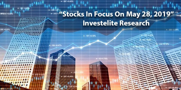 """Stocks In Focus On May 28, 2019"" – Investelite Research"