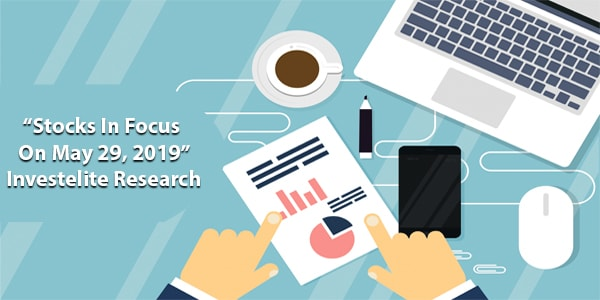 """""""Stocks In Focus On May 29, 2019"""" – Investelite Research"""