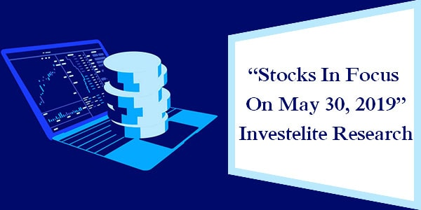 """Stocks In Focus On May 30, 2019"" – Investelite Research"
