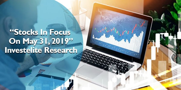 """Stocks In Focus On May 31, 2019"" – Investelite Research"