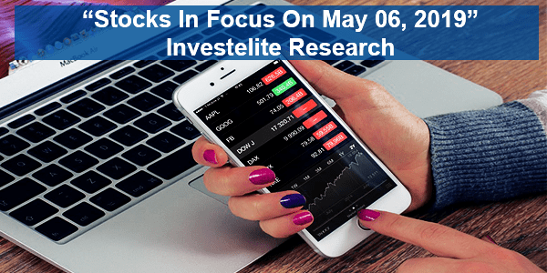 """Stocks In Focus On May 06, 2019"" – Investelite Research"