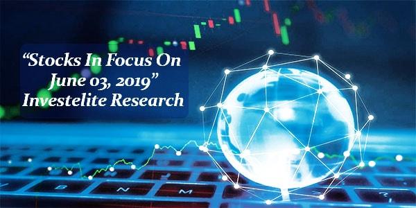 """""""Stocks In Focus On June 03, 2019"""" – Investelite Research"""