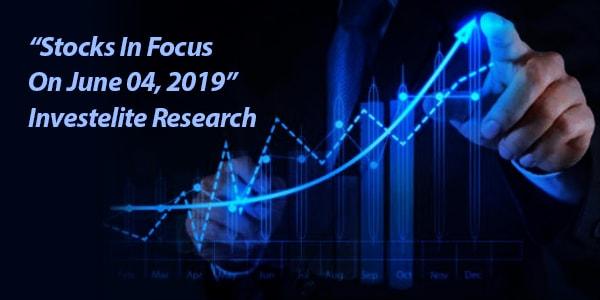 """""""Stocks In Focus On June 04, 2019"""" – Investelite Research"""