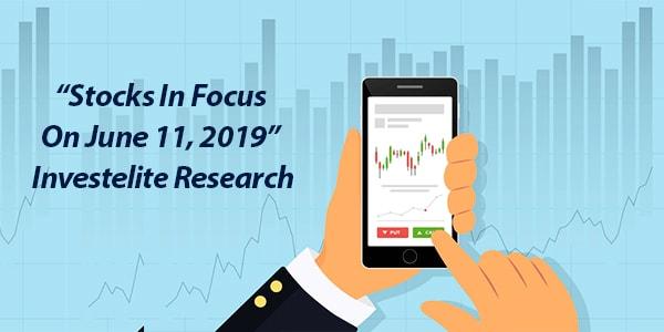 """""""Stocks In Focus On June 11, 2019"""" – Investelite Research"""