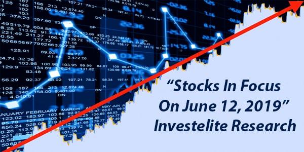 """""""Stocks In Focus On June 12, 2019"""" – Investelite Research"""