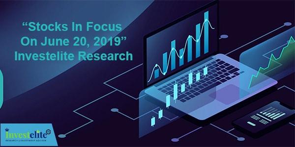 """""""Stocks In Focus On June 20, 2019"""" – Investelite Research"""