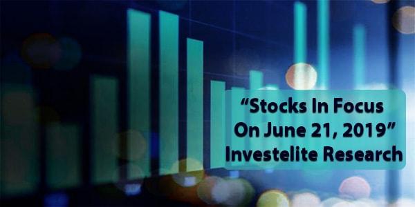 """""""Stocks In Focus On June 21, 2019"""" – Investelite Research"""