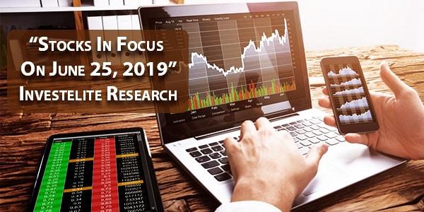 """""""Stocks In Focus On June 25, 2019"""" – Investelite Research"""