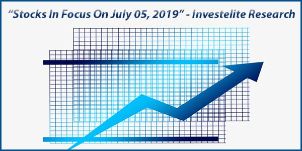 """""""Stocks In Focus On July 05, 2019"""" – Investelite Research"""