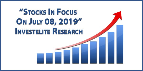"""""""Stocks In Focus On July 08, 2019"""" – Investelite Research"""