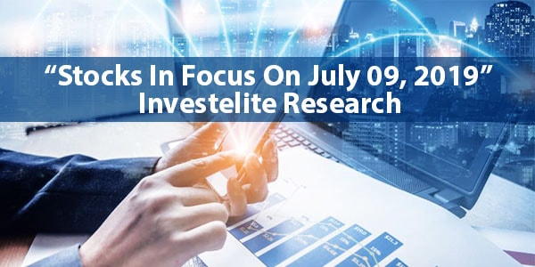 """Stocks In Focus On July 09, 2019"" – Investelite Research"