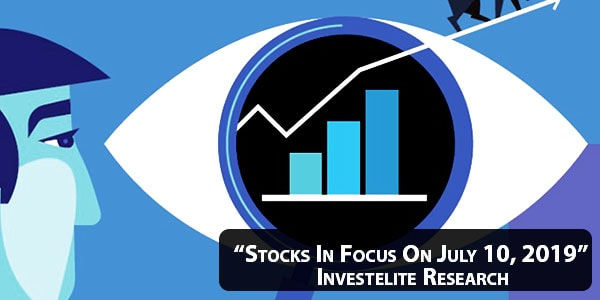 """Stocks In Focus On July 10, 2019"" – Investelite Research"