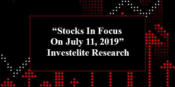 """""""Stocks In Focus On July 11, 2019"""" – Investelite Research"""