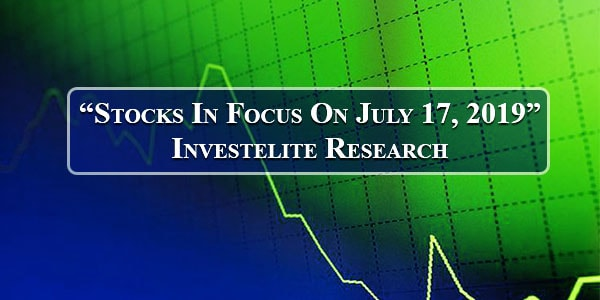 """Stocks In Focus On July 17, 2019"" – Investelite Research"