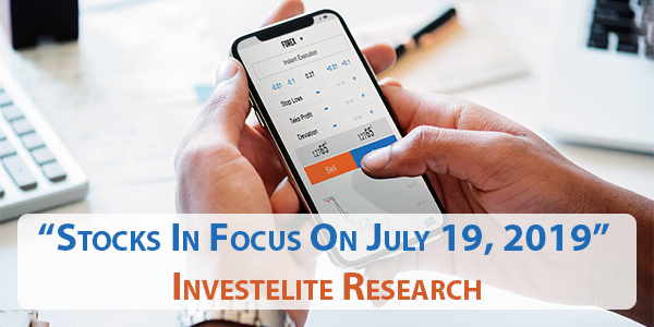 """Stocks In Focus On July 19, 2019"" – Investelite Research"