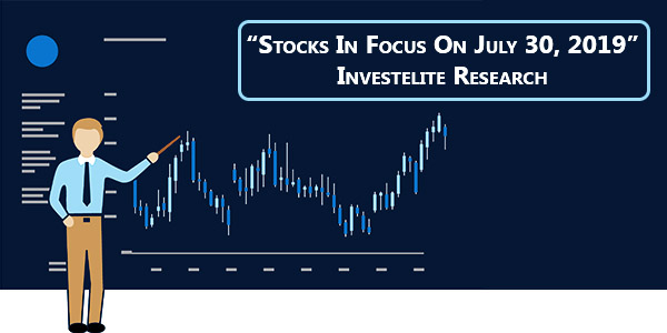 """""""Stocks In Focus On July 30, 2019"""" – Investelite Research"""