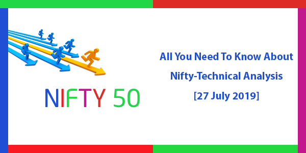 All You Need To Know About Nifty Technical Analysis [27 July 2019]
