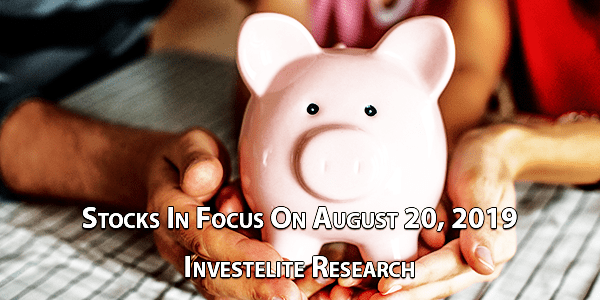 Stocks In Focus On August 20, 2019 – Investelite Research