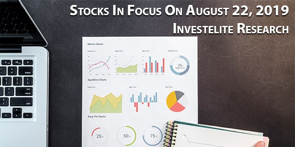 Stocks In Focus On August 22, 2019 – Investelite Research