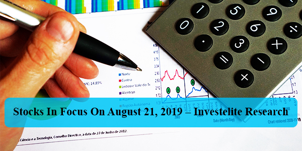 Stocks In Focus On August 21, 2019 – Investelite Research